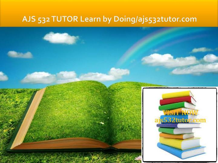 Ajs 532 tutor learn by doing ajs532tutor com
