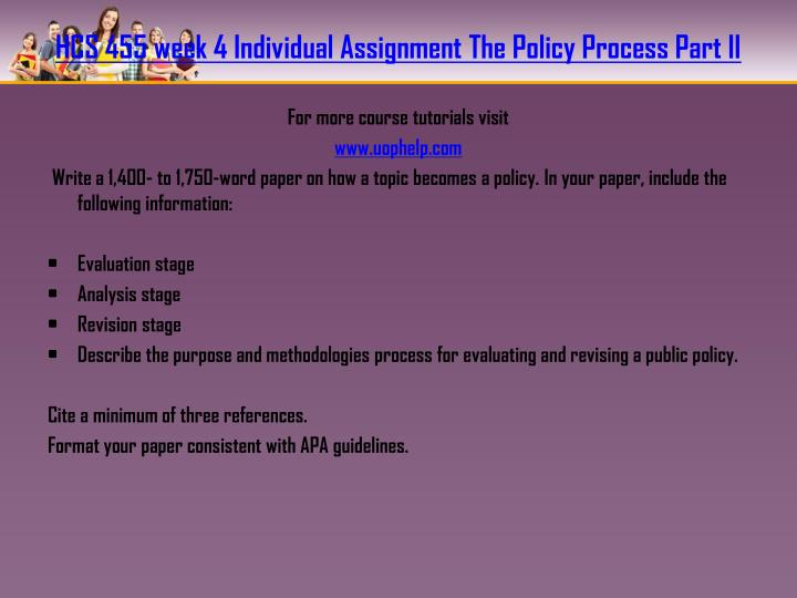 HCS 455 week 4 Individual Assignment The Policy Process Part II