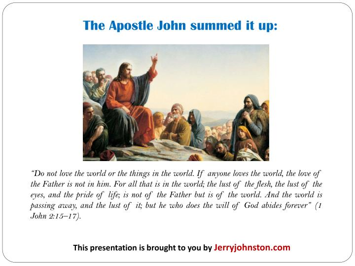 The Apostle John summed it up: