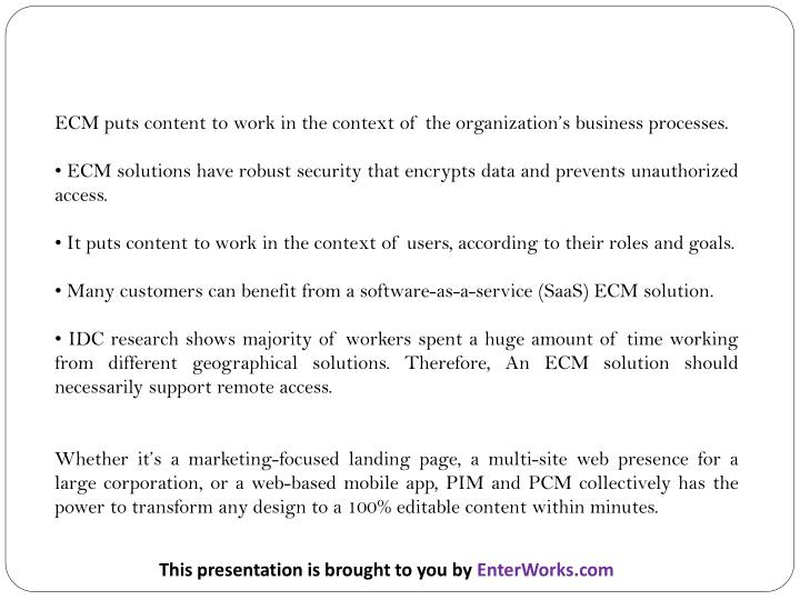 ECM puts content to work in the context of the organization's business processes.