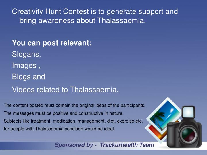 Creativity Hunt Contest is to generate support and bring awareness about Thalassaemia.