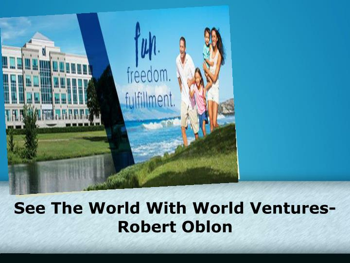 see the world with world ventures robert oblon