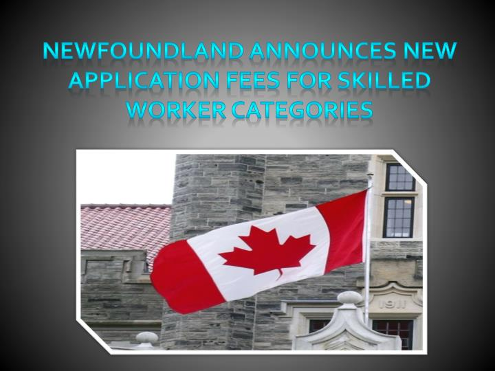 Newfoundland Announces New Application Fees for Skilled Worker Categories
