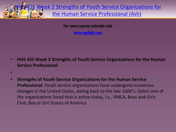 HHS 435 Week 2 Strengths of Youth Service Organizations for the Human Service Professional (Ash)
