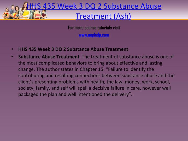 HHS 435 Week 3 DQ 2 Substance Abuse Treatment (Ash)