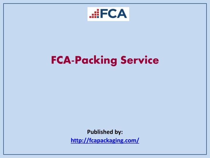 Fca packing service published by http fcapackaging com