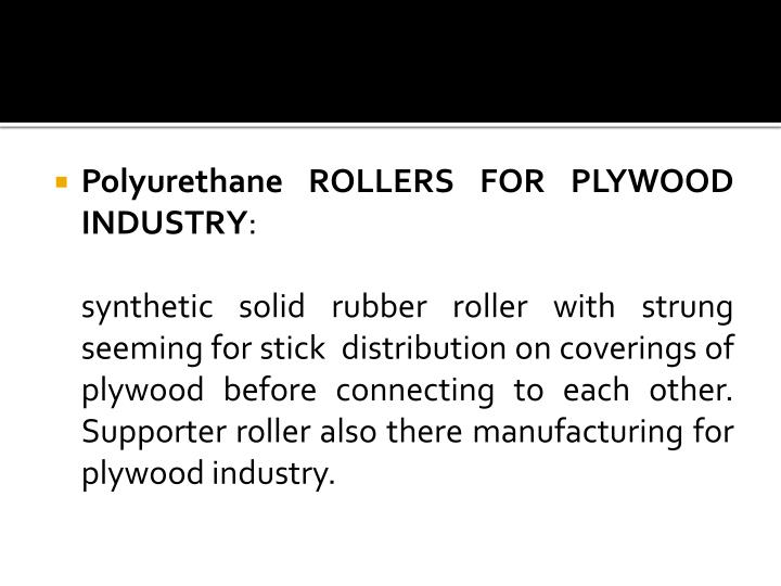 Polyurethane ROLLERS FOR PLYWOOD INDUSTRY