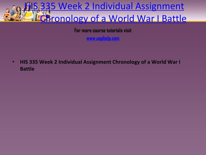 HIS 335 Week 2 Individual Assignment Chronology of a World War I