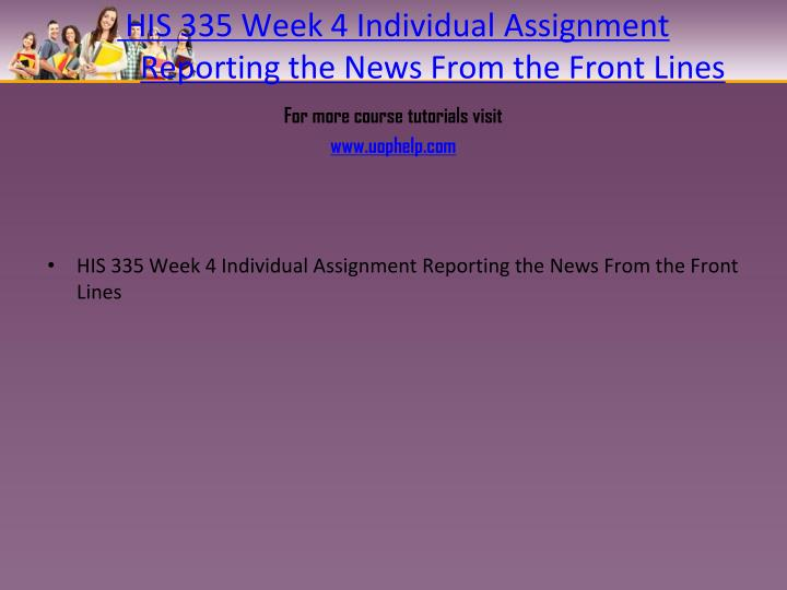HIS 335 Week 4 Individual Assignment Reporting the News From the Front