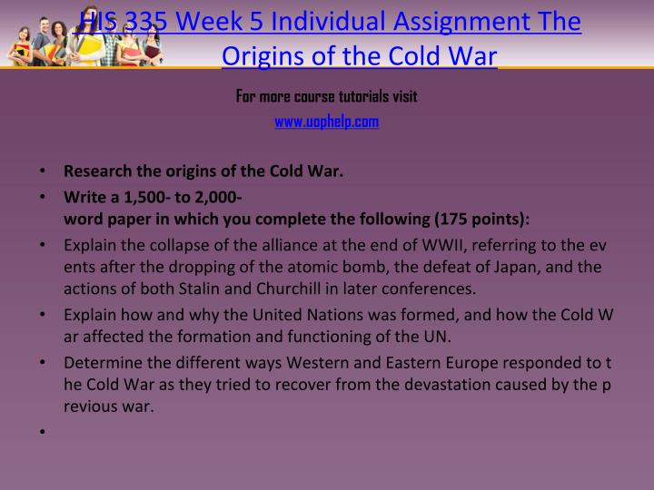 HIS 335 Week 5 Individual Assignment The Origins of the Cold