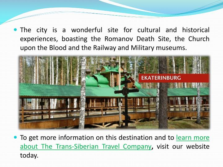 The city is a wonderful site for cultural and historical experiences, boasting the Romanov Death Sit...