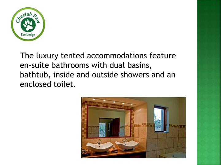 The luxury tented accommodations feature en-suite bathrooms with dual basins, bathtub, inside and...