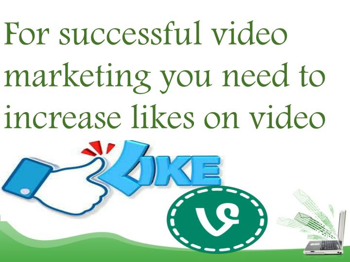 For successful video marketing you need to increase likes on video