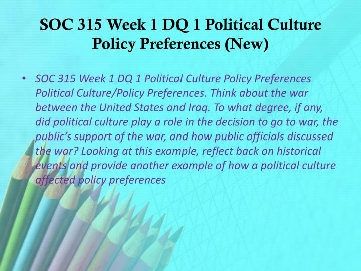 Soc 315 week 1 dq 1 political culture policy preferences new
