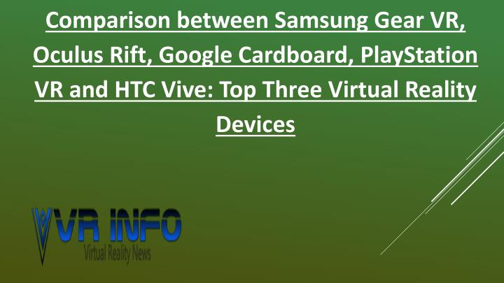 Comparison between Samsung Gear VR, Oculus Rift, Google Cardboard, PlayStation VR and HTC Vive: Top ...