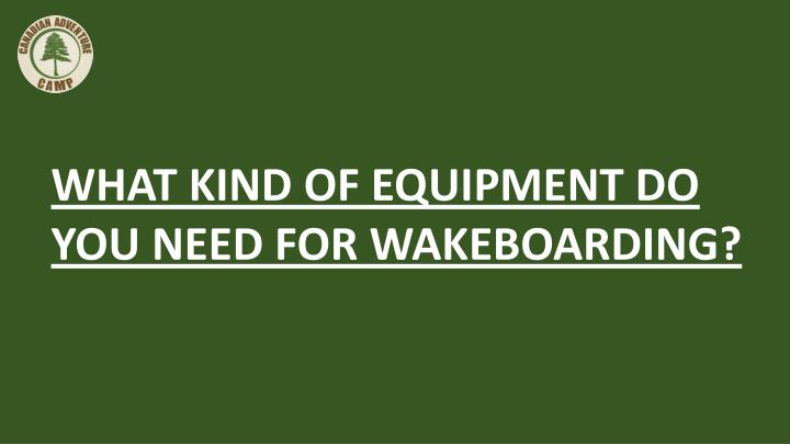 WHAT KIND OF EQUIPMENT DO