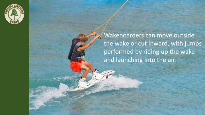 Wakeboarders can move outside