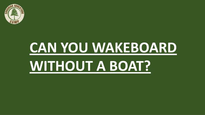 CAN YOU WAKEBOARD