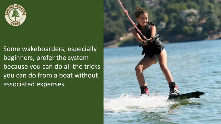 Some wakeboarders, especially