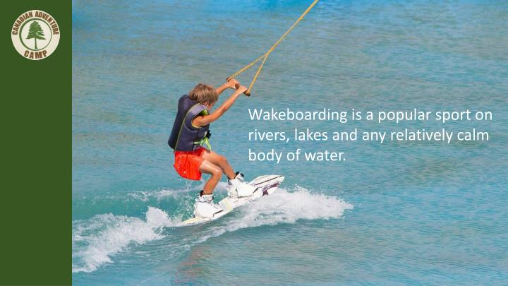 Wakeboarding is a popular sport on