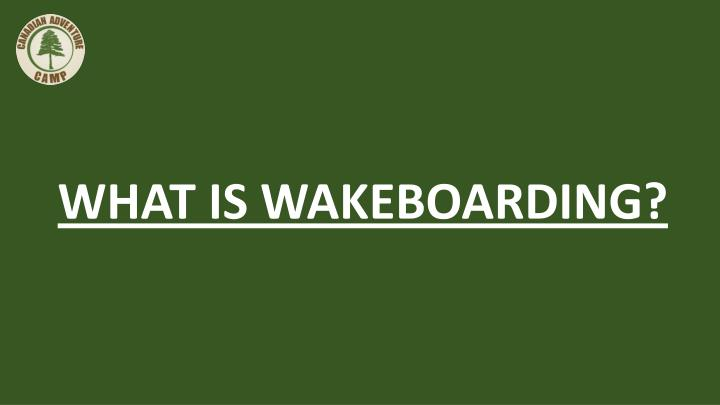 WHAT IS WAKEBOARDING?