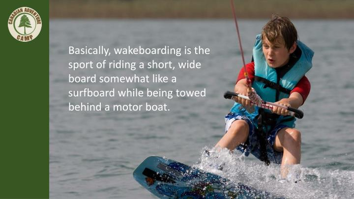 Basically, wakeboarding is the sport