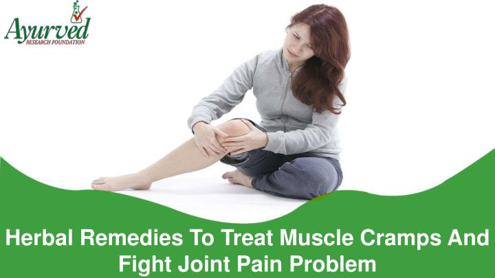 Herbal remedies to treat muscle cramps and fight joint pain problem