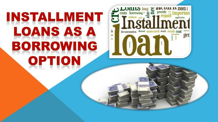 Installment loans as a borrowing option