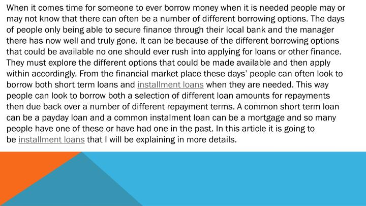 When it comes time for someone to ever borrow money when it is needed people may or may not know tha...