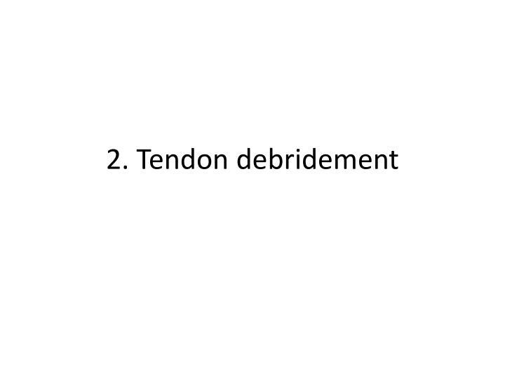 2. Tendon debridement