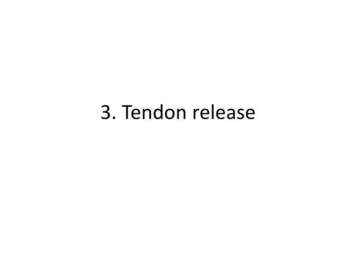 3. Tendon release