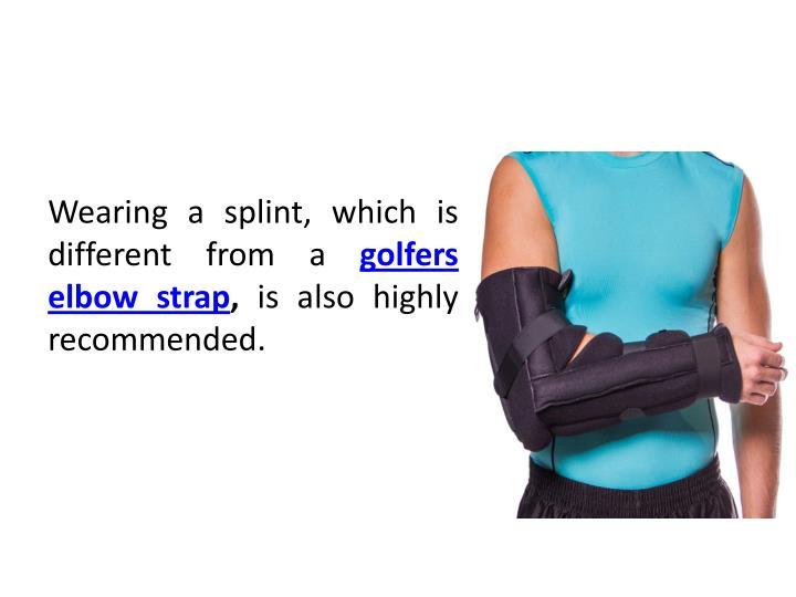Wearing a splint, which is