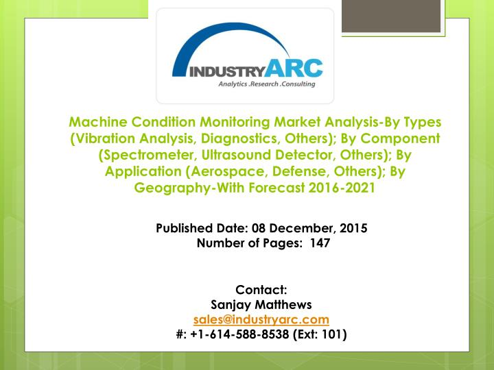 Machine Condition Monitoring Market Analysis-By Types (Vibration Analysis, Diagnostics, Others); By Component (Spectrometer, Ultrasound Detector, Others); By Application (Aerospace, Defense, Others); By Geography-With Forecast 2016-2021
