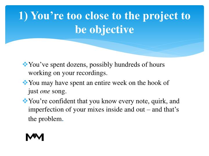 1 you re too close to the project to be objective