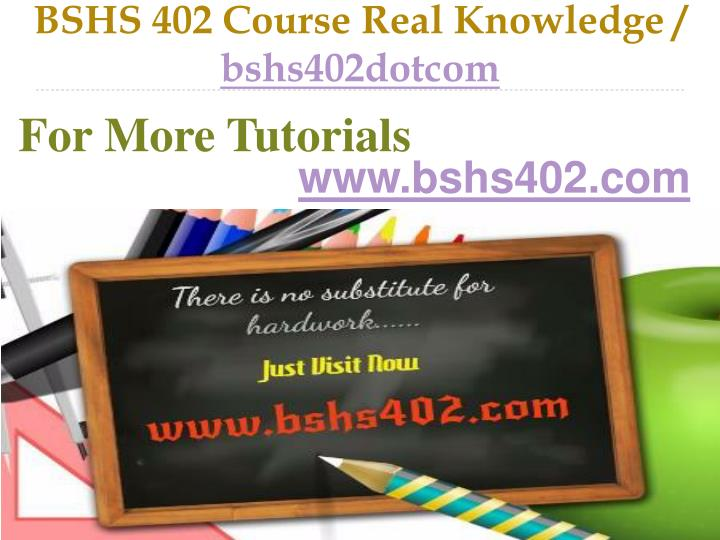 BSHS 402 Course Real Knowledge /