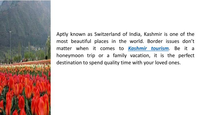 Aptly known as Switzerland of India, Kashmir is one of the most beautiful places in the world. Border issues don't matter when it comes to