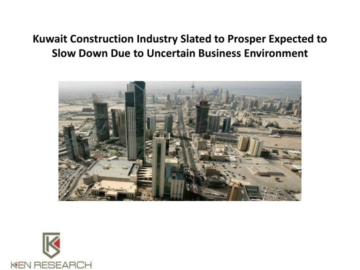 Kuwait Construction Industry Slated to Prosper Expected to Slow Down Due to Uncertain Business Environment