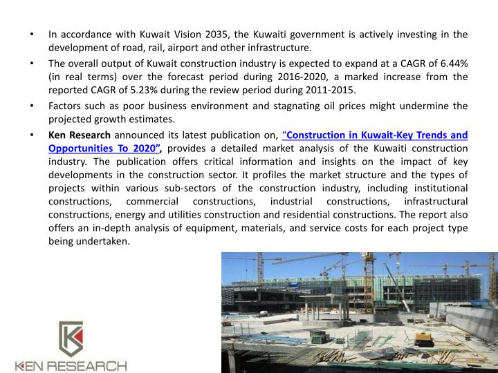 In accordance with Kuwait Vision 2035, the Kuwaiti government is actively investing in the development of road, rail, airport and other infrastructure.