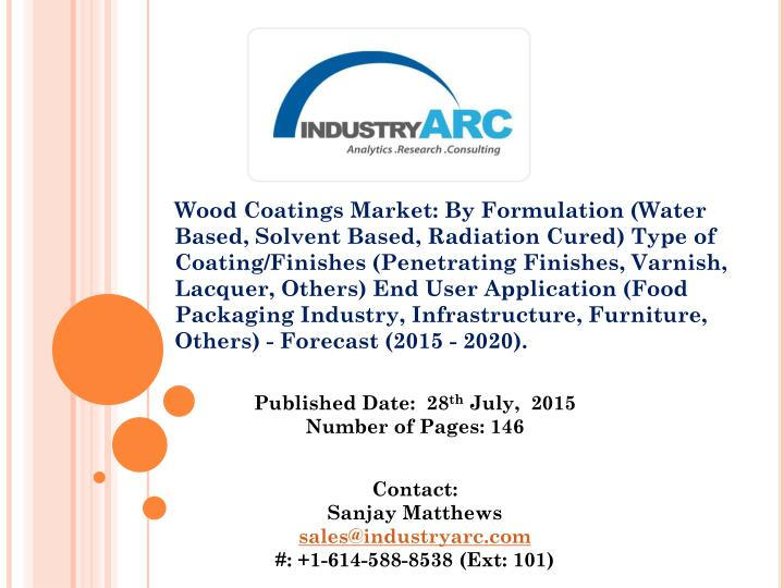 Wood Coatings Market: By Formulation (Water Based, Solvent Based, Radiation Cured) Type of Coating/F...