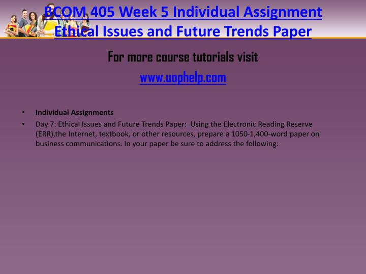 BCOM 405 Week 5 Individual Assignment Ethical Issues and Future Trends