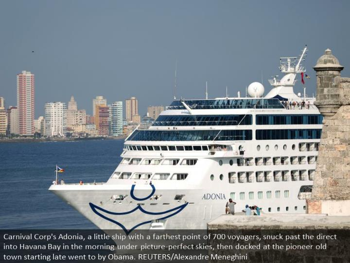 Carnival Corp's Adonia, a small ship with a capacity of 700 passengers, slipped through the channel into Havana Bay in the morning under picture-perfect skies, then docked at the colonial old town recently visited by Obama.   REUTERS/Alexandre Meneghini