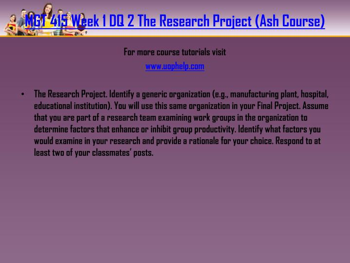 MGT 415 Week 1 DQ 2 The Research Project (Ash Course)