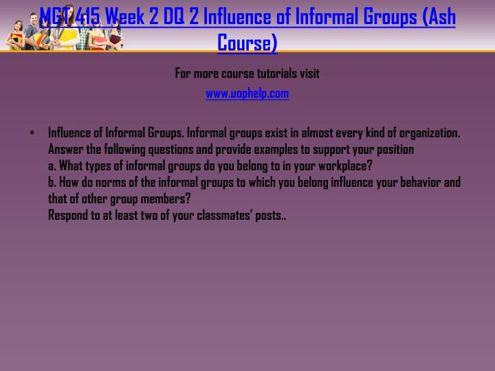 MGT 415 Week 2 DQ 2 Influence of Informal Groups (Ash Course)