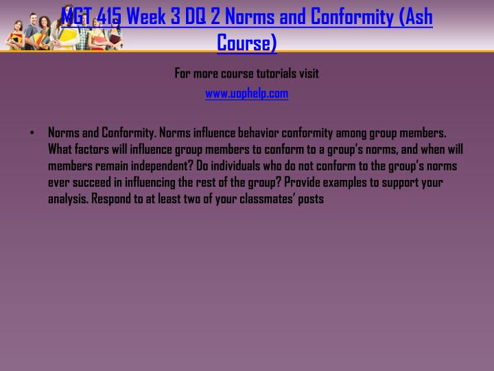 MGT 415 Week 3 DQ 2 Norms and Conformity (Ash Course)