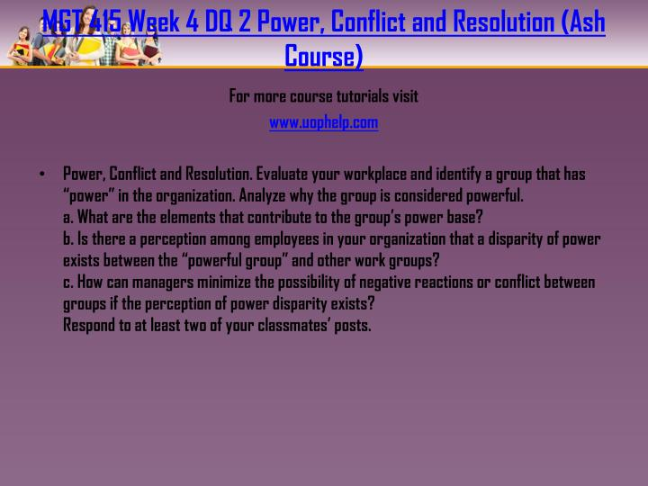 MGT 415 Week 4 DQ 2 Power, Conflict and Resolution (Ash Course)