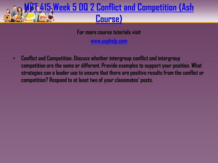 MGT 415 Week 5 DQ 2 Conflict and Competition (Ash Course)