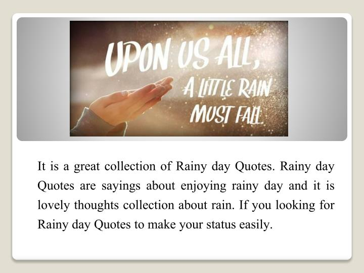 It is a great collection of Rainy day Quotes. Rainy day Quotes are sayings about enjoying rainy day ...