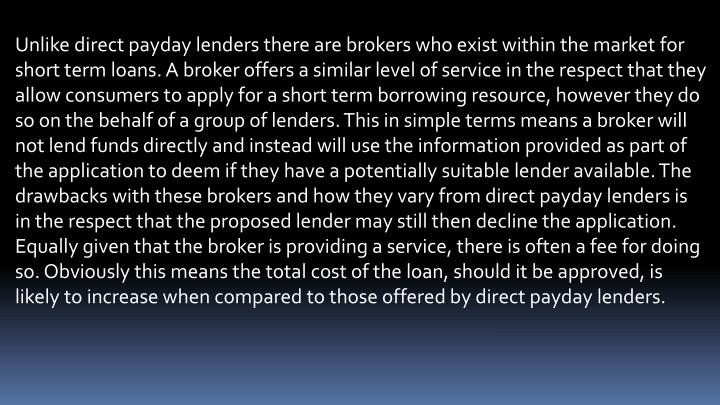 Unlike direct payday lenders there are brokers who exist within the market for