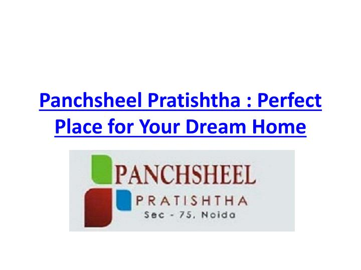 Panchsheel pratishtha perfect place for your dream home