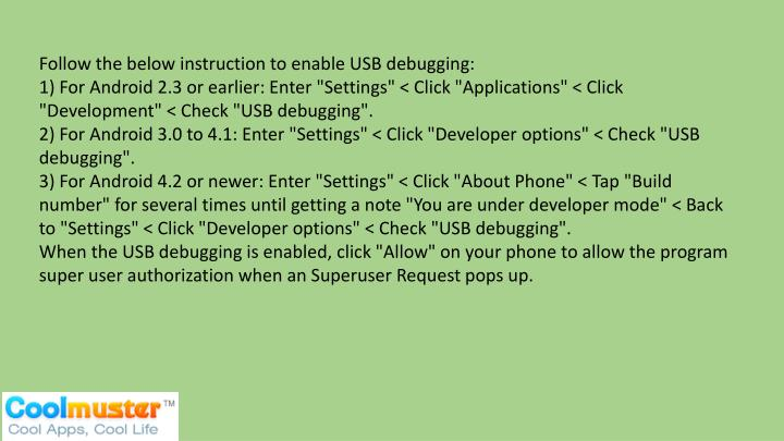 Follow the below instruction to enable USB debugging: